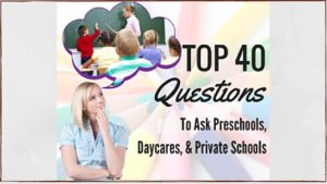 Top 40 Questions to Ask Daycare, Preschool or Private School