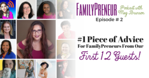 The #1 Piece of Advice for Parent Entrepreneurs from Our First 12 Guests – 002