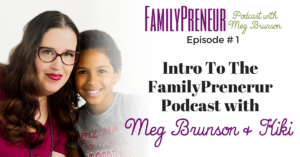 Intro To The FamilyPreneur Podcast – 001