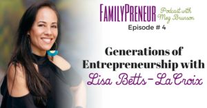 Generations of entrepreneurship with Lisa Betts-LaCroix – 004