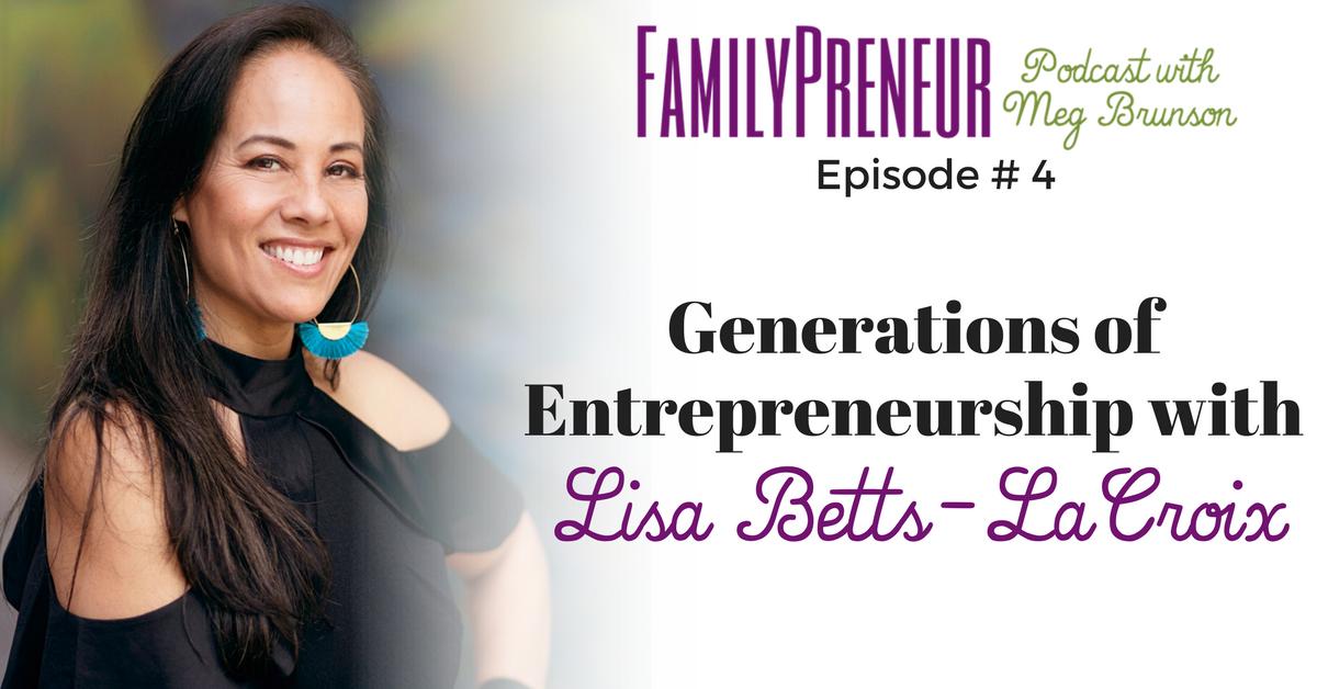 Generations of entrepreneurship with Lisa Betts-LaCroix