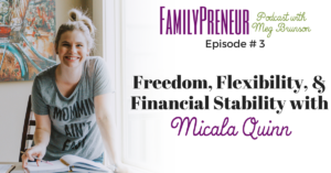Freedom, Flexibility and Financial Stability with Micala Quinn – 003
