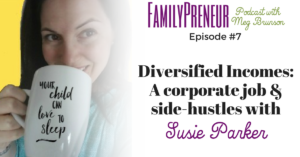 Diversified Incomes: A corporate job & side-hustles with Susie Parker – 007