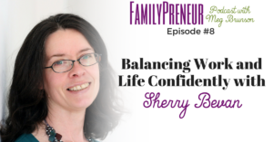 Balancing Work and Life Confidently with Sherry Bevan – 008