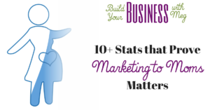 10+ Stats Proving Marketing to Moms Matters for Your Business