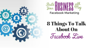 8 Things to Talk About on Facebook Live