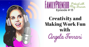 Creativity and Making Work Fun with Angela Ferrari – 013