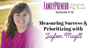 Measuring Success & Prioritizing with Jayleen Magill – 016