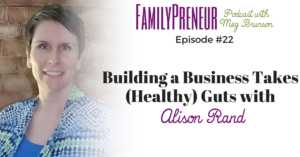 Building a Business Takes {Healthy} Guts with Alison Rand