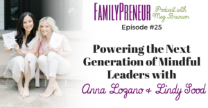 Powering the Next Generation of Mindful Leaders with Anna Lozano and Lindy Sood – 025