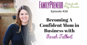 Becoming A Confident Mom in Business with Sarah Talbert