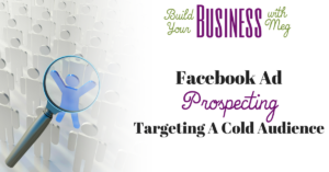 Facebook Ad Prospecting to a Cold Audience
