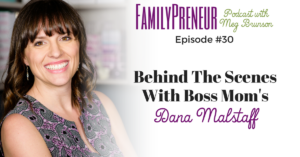 Behind the Scenes with Boss Mom's Dana Malstaff