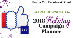 Holiday Ad Campaign Planning: Facebook Pixel Plus FREE PDF