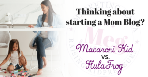 Starting a Mom Blog vs. Macaroni Kid vs. HulaFrog