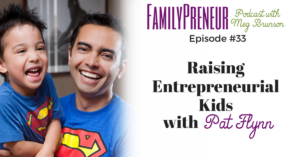 Raising Entrepreneurial Kids with Pat Flynn
