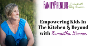 Empowering Kids In The Kitchen And Beyond with Samantha Barnes