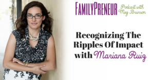Recognizing the Ripples of Impact with Mariana Ruiz