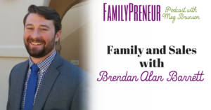 Family and Sales with Brendan Alan Barrett