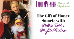 The Gift of Money Smarts with Debbie Todd and Phyllis Matson
