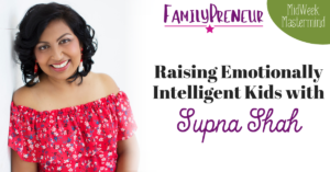 Raising Emotionally Intelligent Kids with Supna Shah