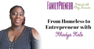 From Homeless to Entrepreneur with Khadya Hale