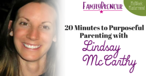 20 Minutes To Purposeful Parenting with Lindsay McCarthy