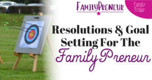 New Year Resolutions for the FamilyPreneur