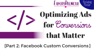 Optimizing Ads for Conversions that Matter [Part 2: Facebook Custom Conversions]
