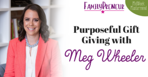 Purposeful Gift Giving with Meg Wheeler