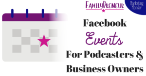 Facebook Events for Podcasters and Business Owners