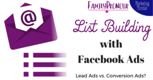 List Building with Facebook Ads: Conversion Ads or Lead Ads