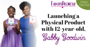 Launching a Physical Product with 12-year-old, Gabby Goodwin