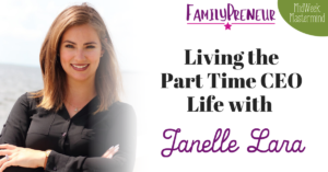 Living the Part Time CEO Life with Janelle Lara