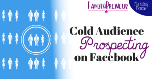 Understanding Cold Audience Prospecting on Facebook