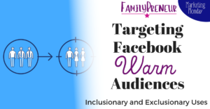 Targeting Facebook Warm Audiences: Inclusionary and Exclusionary Uses