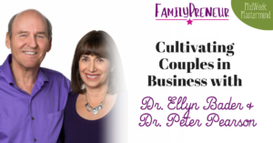 Cultivating Couples in Business with Dr. Ellyn Bader & Dr. Peter Pearson