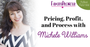 Pricing, Profit, and Process with Michele Williams