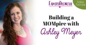 Building a MOMPire with Ashley Meyer