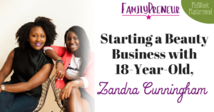 Starting a Beauty Business with 18-Year-Old, Zandra Cunningham