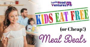 Kids Eat Free (or Cheap) Meal Deals
