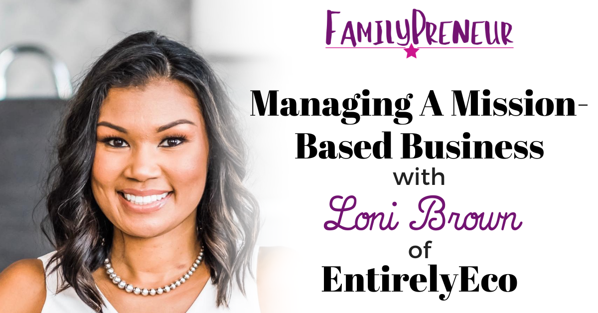 Managing A Mission-Based Business with Loni Brown of EntirelyEco