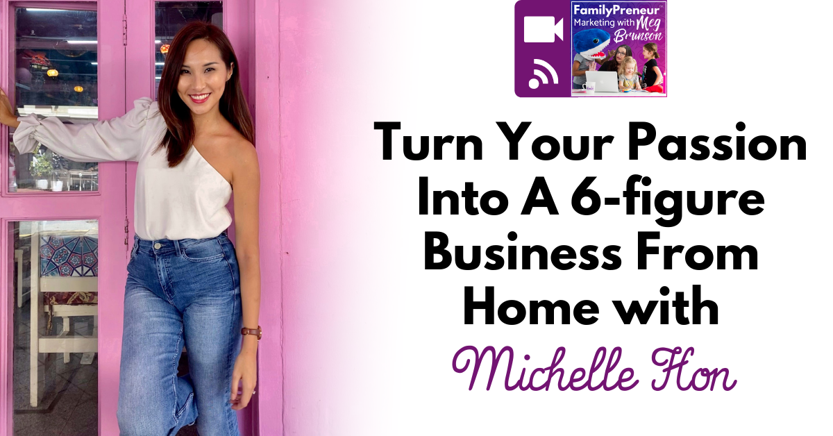 Turn Your Passion into a 6-figure Business from Home with Michelle Hon