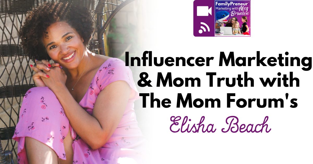 Influencer Marketing and Mom Truth with The Mom Forum's Elisha Beach