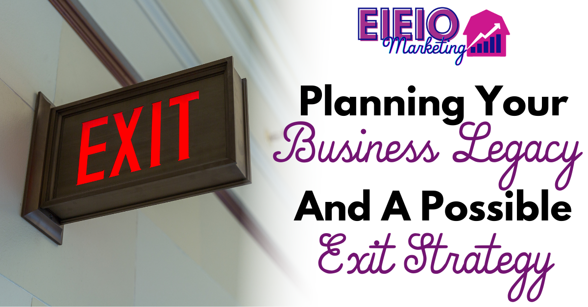 Planning Your Business Legacy and a Possible Exit Strategy