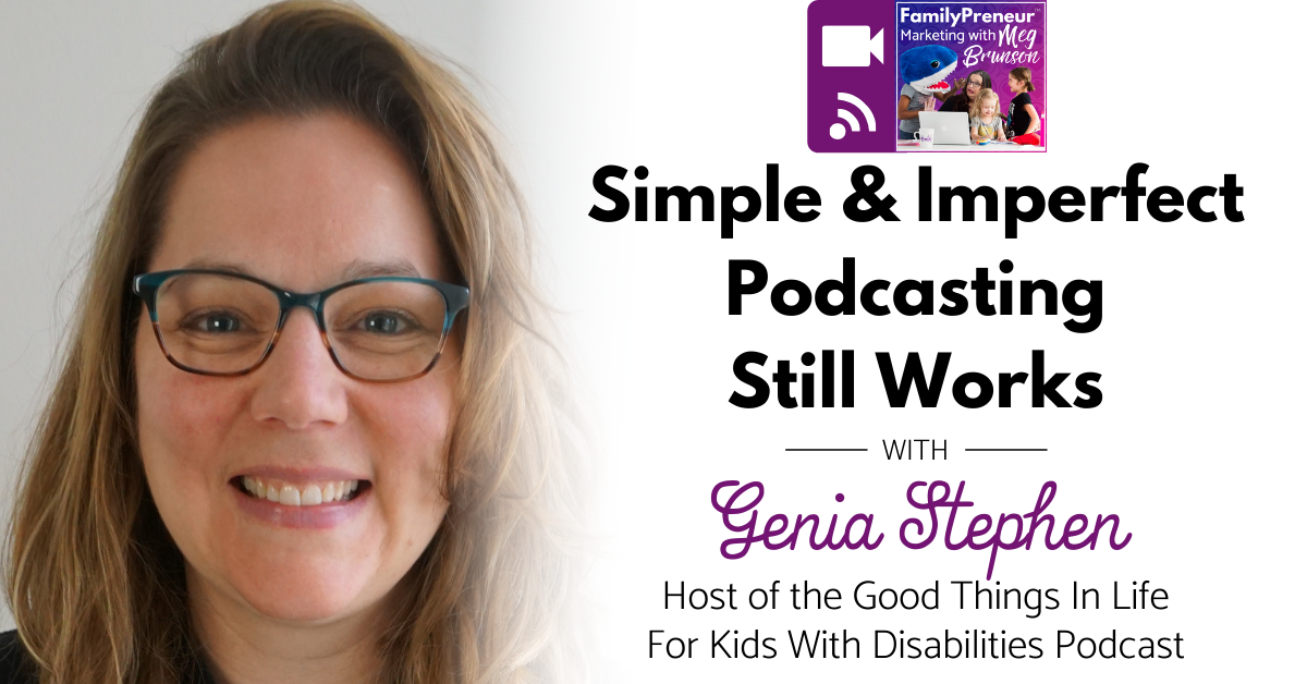 Simple & Imperfect Podcasting Still Works with Genia Stephen