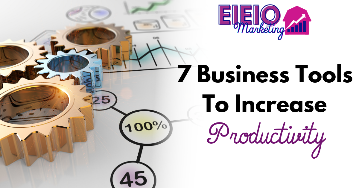 7 Business Tools To Increase Productivity
