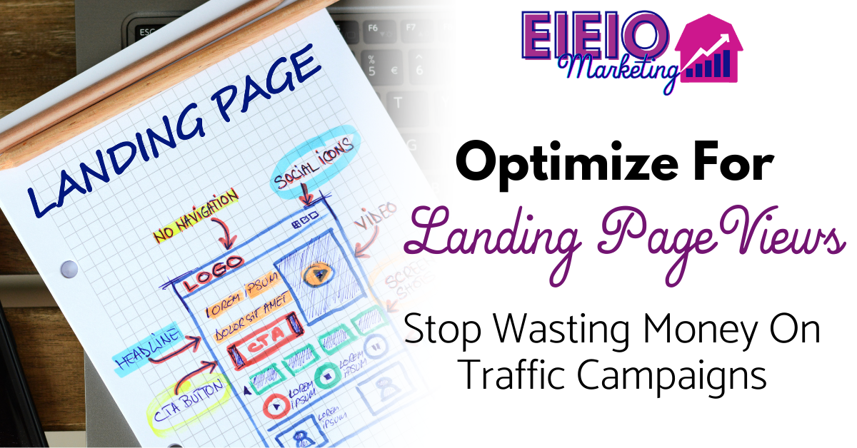 Stop Wasting Money With Traffic Campaigns: Optimize for Landing Page Views